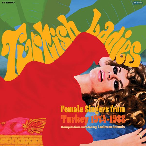 Various – Turkish Ladies. Female Singers from Turkey 1974 – 1988 Disco, Folk, Pop, Funk Psychedelic Music Album Compilation