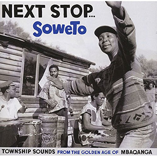 Various – Next Stop… Soweto – Township Sounds From The Golden Age Of Mbaqanga African Music
