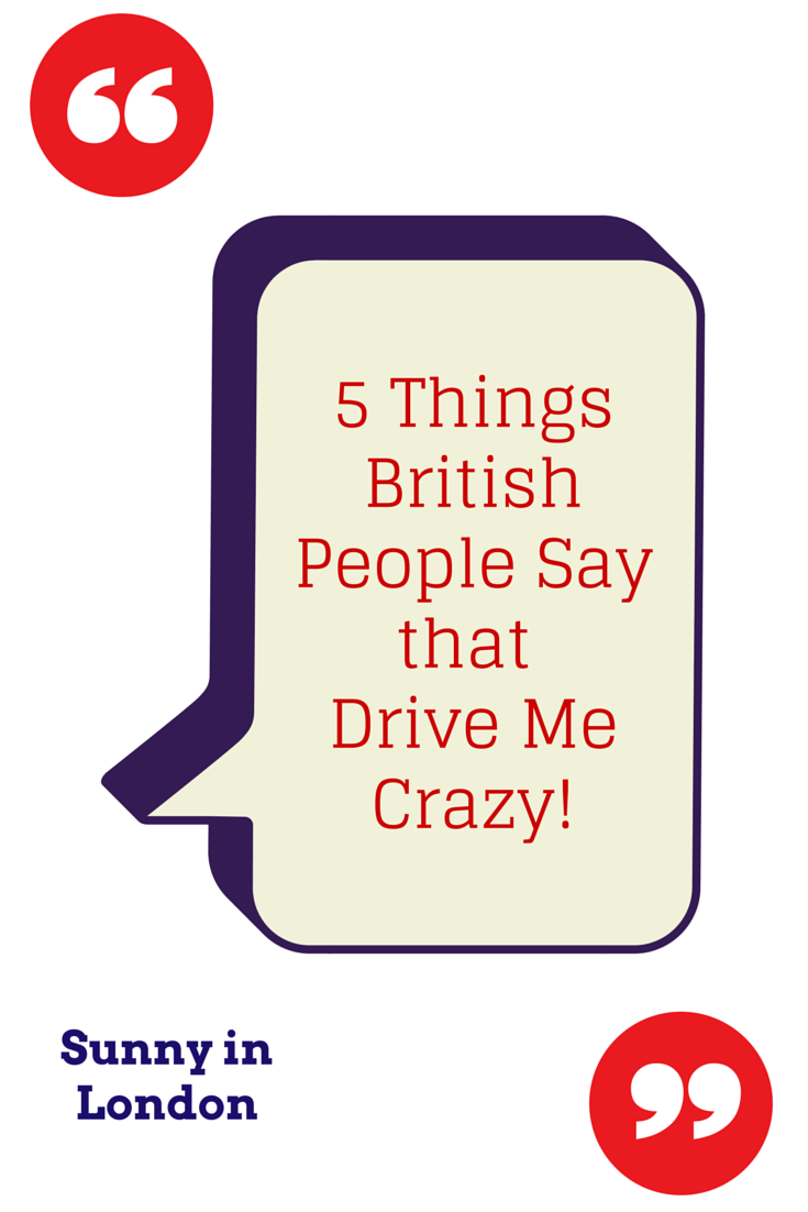5 Things British People Say That Drive Me Crazy Sunny In London