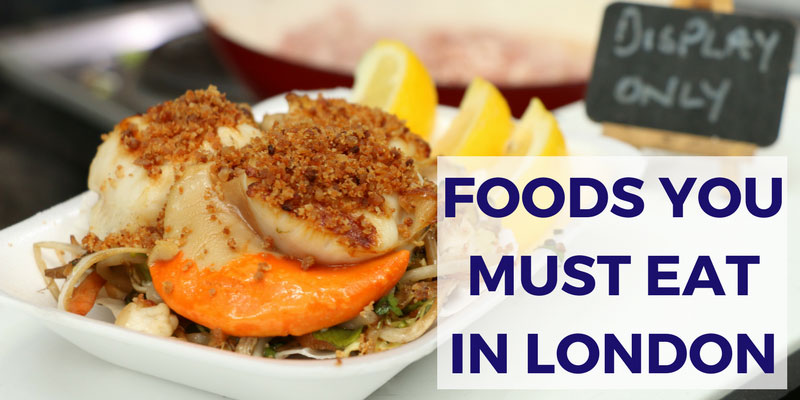 10 Foods You Must Eat in London