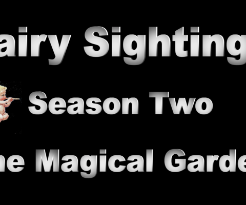"""Season Two of Fairy Sightings, """"The Magical Garden"""" Premiers @ 5pm PST on YouTube"""