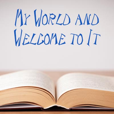 My World and Welcome to It