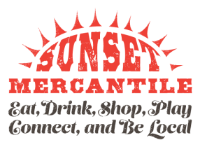 SUNSET MERCANTILE / Eat, Drink, Shop, Play, Connect, and Be Local
