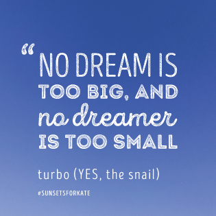 No dream is too big, and no dreamer is too small. Turbo