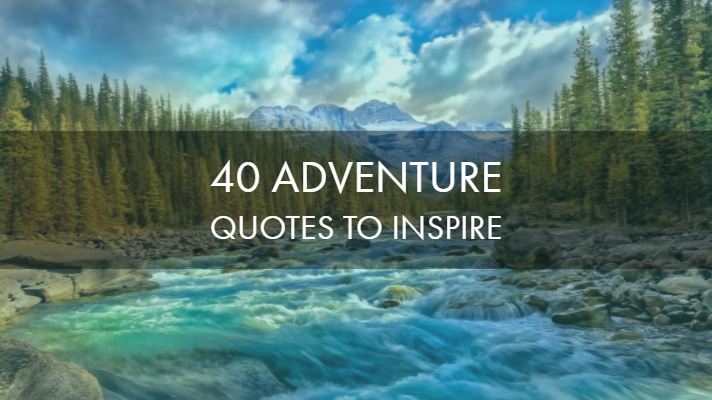60 Best Adventure Quotes And Sayings: 40 Best Inspiring Adventure Quotes Of All Time