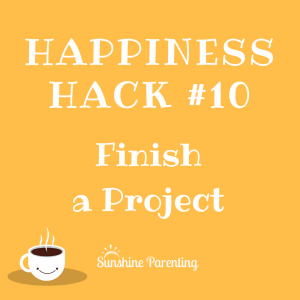 Finish a Project - Happiness Hack
