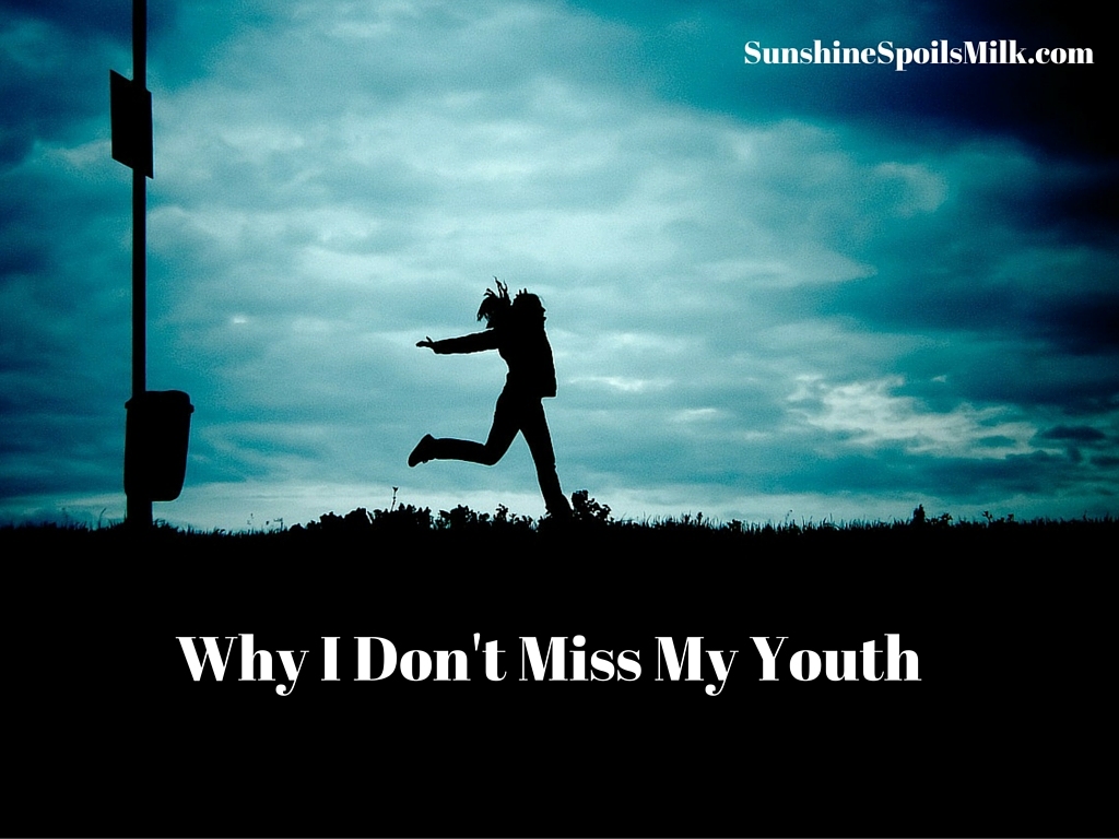 Why I Don't Miss My Youth
