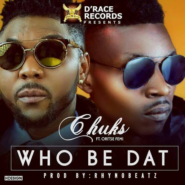 DOWNLOAD: Chuks _ Who be that ft. Oritse Femi (Audio)
