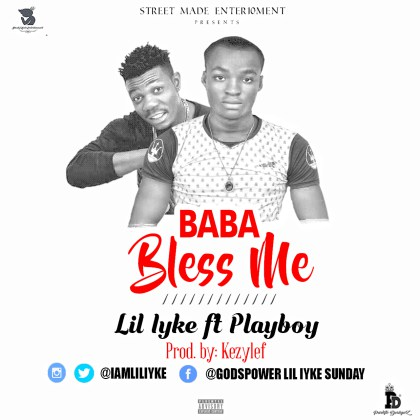 DOWNLOAD: Lil-iyke ft playboy – Baba bless me (Audio)