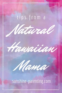 Tips from a Natural Hawaiian Mama