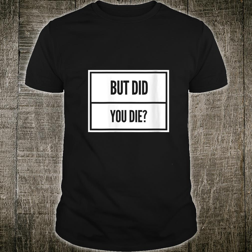 Womens But Did You Die Shirt Funny Workout Fitness Gym Shirt