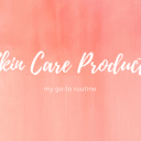 My go-to skin care items
