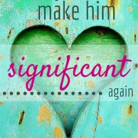 5 Ways to Make Him Significant Again
