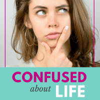 Confused about Life (when God makes no sense)