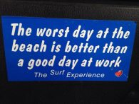 """""""the worst day at the beach is better than a good day at work"""""""