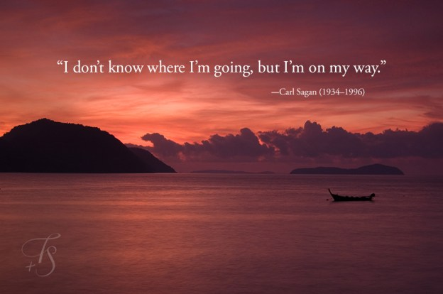 Quote saying I don't know where I'm going but I'm on my way