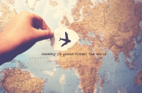 Someday I'm gonna travel the world quote