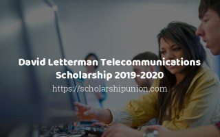 Telecommunications Scholarship By Letterman-Important Info