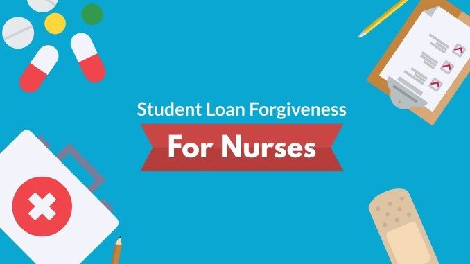Student Loan Forgiveness for Nurses, Qualifications, Offers, Etc.