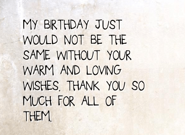 My birthday would not have been the same without you.Thank you for being there.