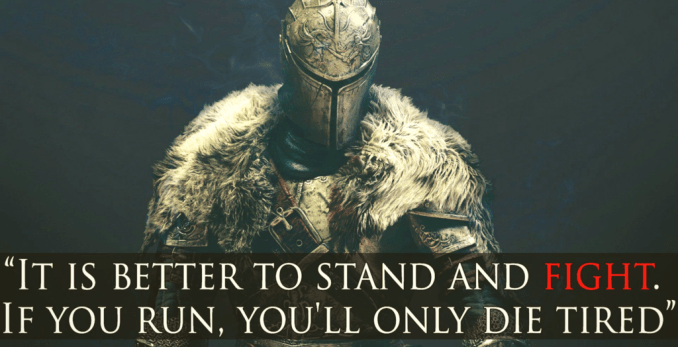 It is bettter to stand and fight, if you run, you will only die tired.