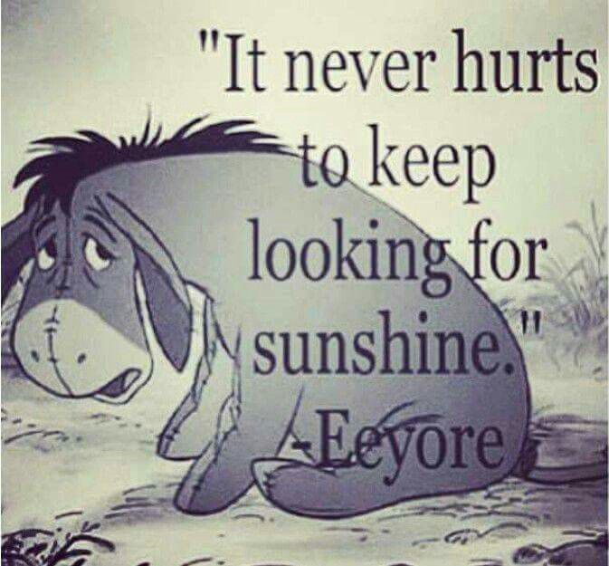 """It never hurts to keep looking for sunshine"""