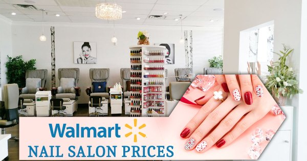 Walmart Nail Salon 2020: Prices, Salon Hours & Services Offered
