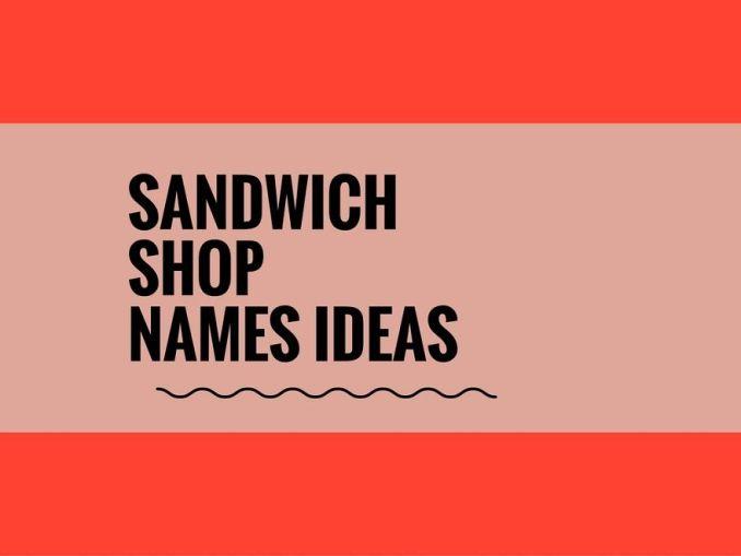 Sandwich Shop Names Ideas to Help Make Your Sandwich Shop Popular