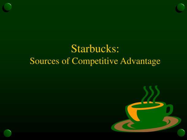Starbucks Competitive Advantage