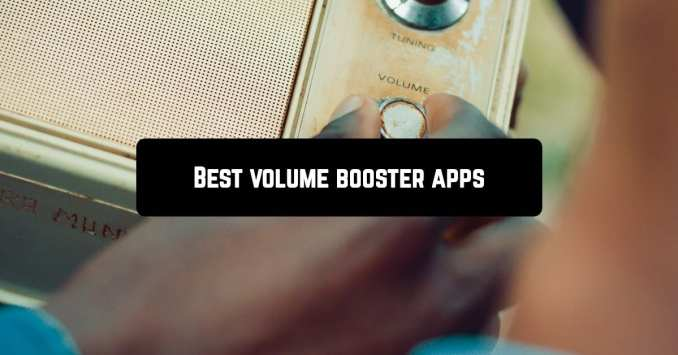 6 Best Volume Booster Apps for Android in 2020