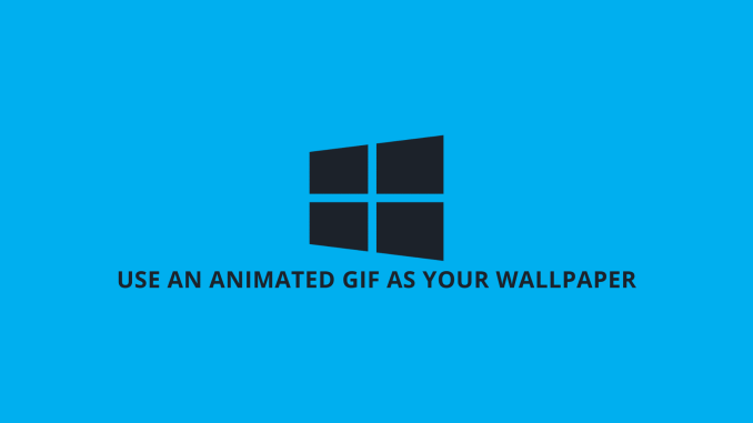 How to Use an Animated GIF as Your Wallpaper in Windows 10
