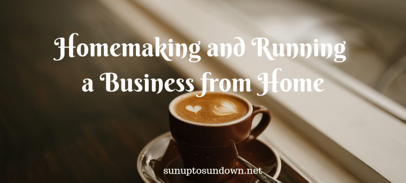 Homemaking and Running a Business from Home