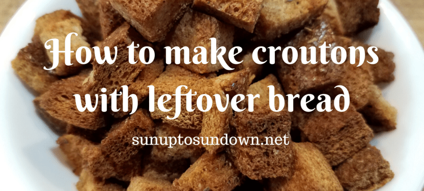 How to make croutons with leftover bread