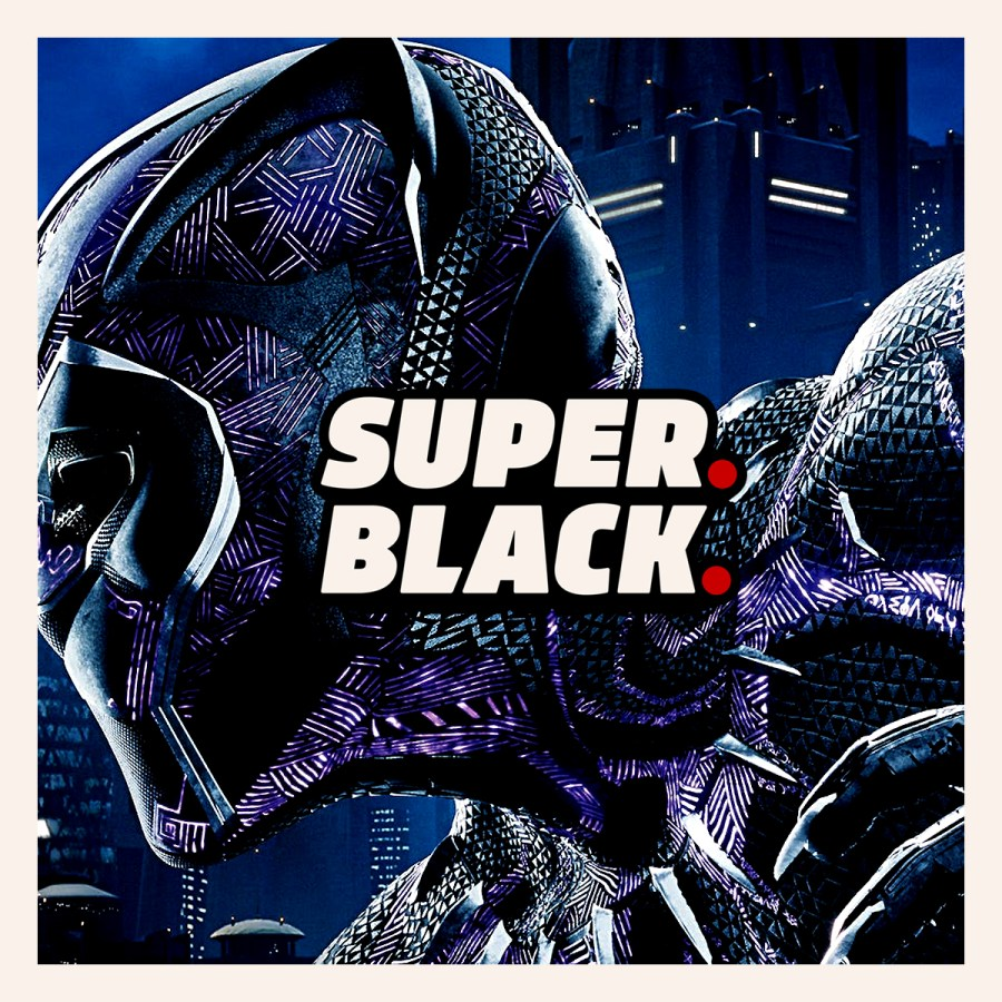 Black Panther Movie Episode - Super. Black.