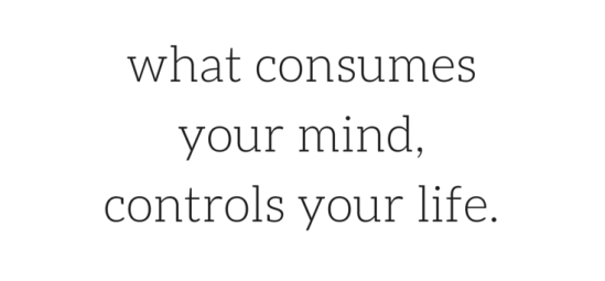 what-consumes-your-mind-controls-your
