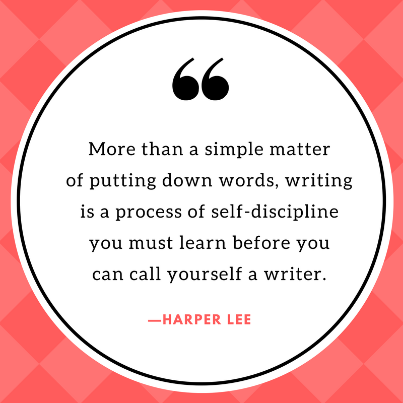 """Image of a quote that says, """"More than a simple matter of putting down words, writing is a process of self-discipline you must learn before you can call yourself a writer."""" Quote by Harper Lee."""