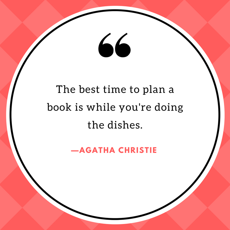 """Image of quote that says, """"The best time to plan a book is while you're doing the dishes."""" Quote by Agatha Christie."""