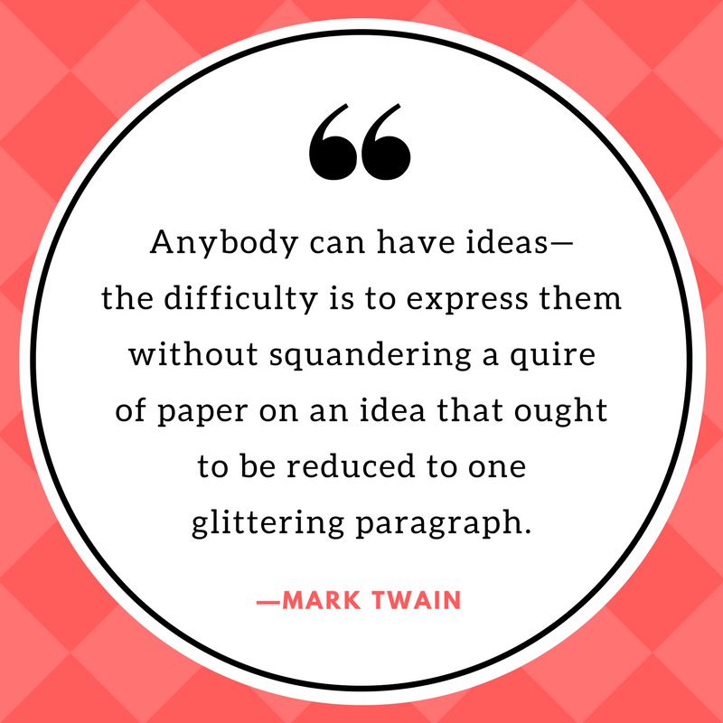 """Image of quote that says, """"Anybody can have ideas—the difficulty is to express them without squandering a quire on paper on an idea that ought to be reduced to one glittering paragraph."""" Quote by Mark Twain."""