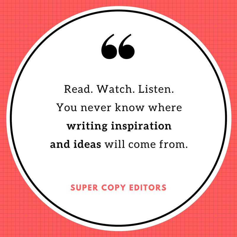 """Image of a quote that says, """"Read. Watch. Listen. You never know where writing inspiration and ideas will come from."""""""
