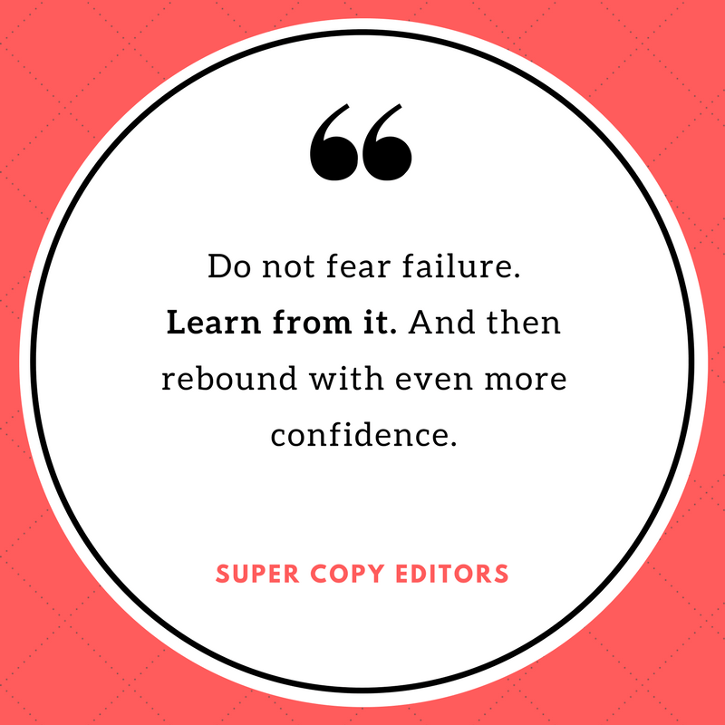 """Image of a quote that says, """"Do not fear failure. Learn from it. And then rebound with even more confidence."""""""
