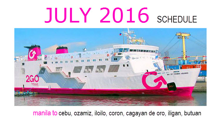 2GO SCHEDULE for JULY 2016 Manila to Cebu, CDO, Ozamiz, Iloilo, Iligan, Coron, Iloilo
