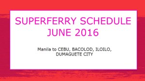 2Go Travel Schedule JUNE 2016 to Bacolod, Cebu, Iloilo, Caticlan, Dumaguete
