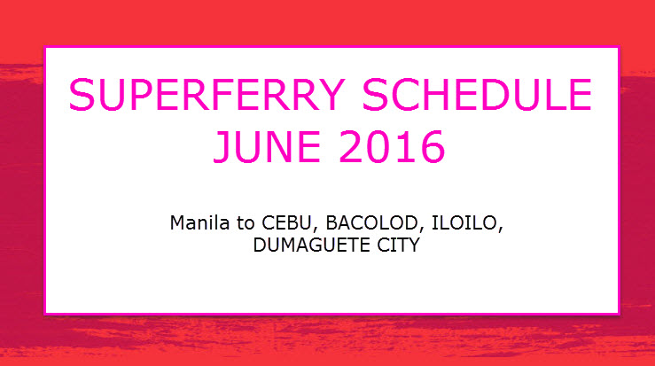 2Go Schedule for June 2016 of Superferry to Cebu, Bacolod, Iloilo, Dumaguete, Caticlan