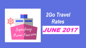 2Go Travel Ticket Price and Rates – JUNE 2017