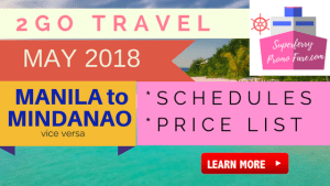 2Go Travel SCHEDULES MAY 2018 | FARES Price List > Manila to Mindanao v.v.