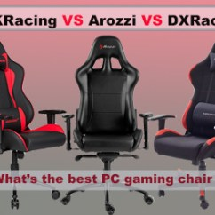 Best Chair For Pc Gaming 2016 Lucite Desk With Arms Dxracer Vs Akracing Arozzi What S The