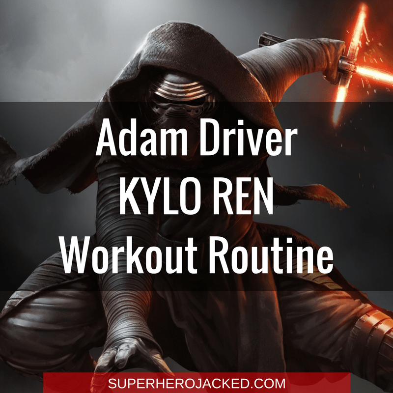 Adam Driver Workout Routine and Diet Plan The Body of Adam in Girls to Kylo Ren in Star Wars