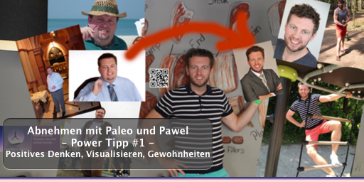 Abnehmen mit Paleo und Pawel - Power Tipp #1 - Positives Denken, Visualisieren, Gewohnheiten
