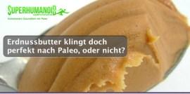 Erdnussbutter klingt doch perfekt nach Paleo, oder nicht?