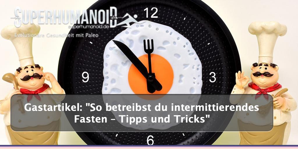 So betreibst du intermittierendes Fasten – Tipps und Tricks